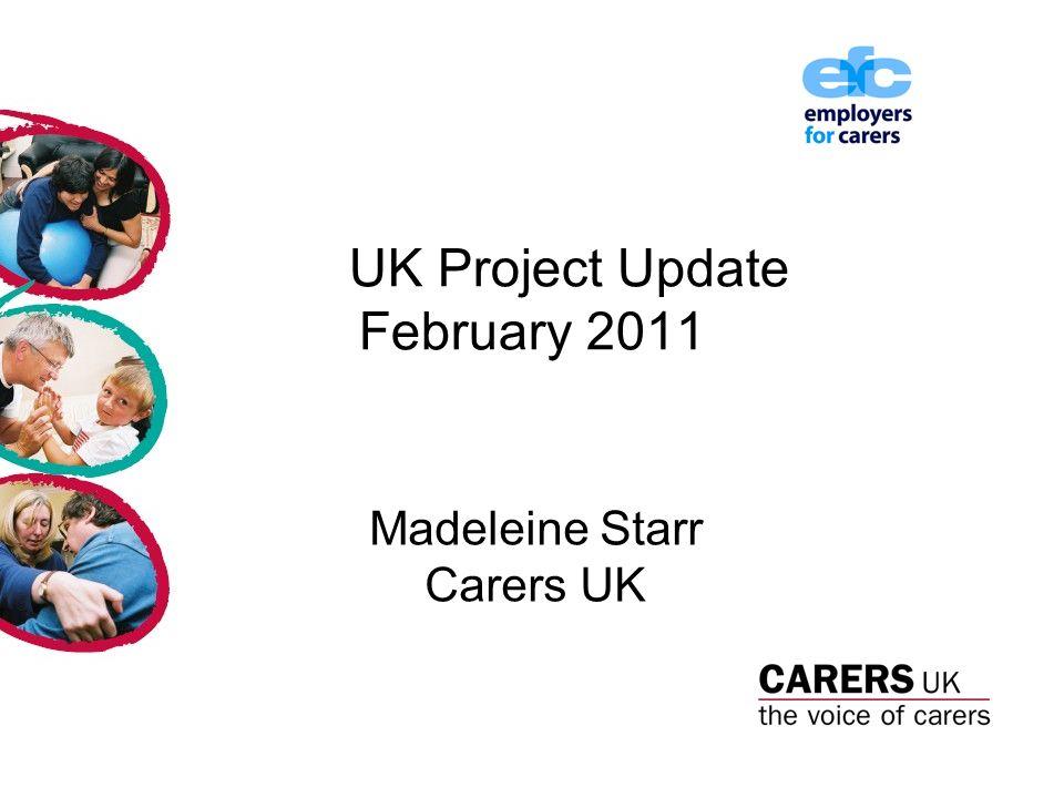 Carers UK Websites: www.carersuk.org www.employersforcarers.org www.carersuk.org/Information/Whencaringends madeleine.starr@carersuk.org