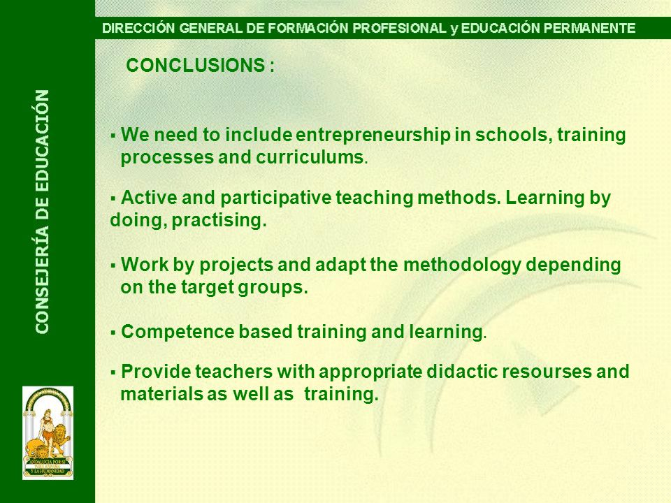 CONCLUSIONS : We need to include entrepreneurship in schools, training processes and curriculums.