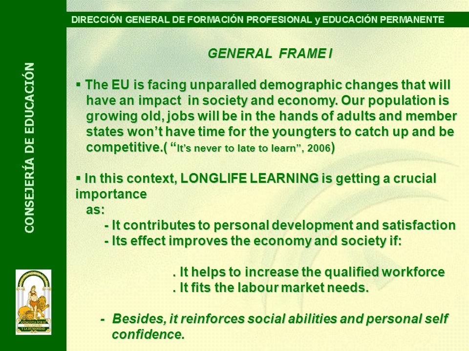 GENERAL FRAME I The EU is facing unparalled demographic changes that will The EU is facing unparalled demographic changes that will have an impact in society and economy.