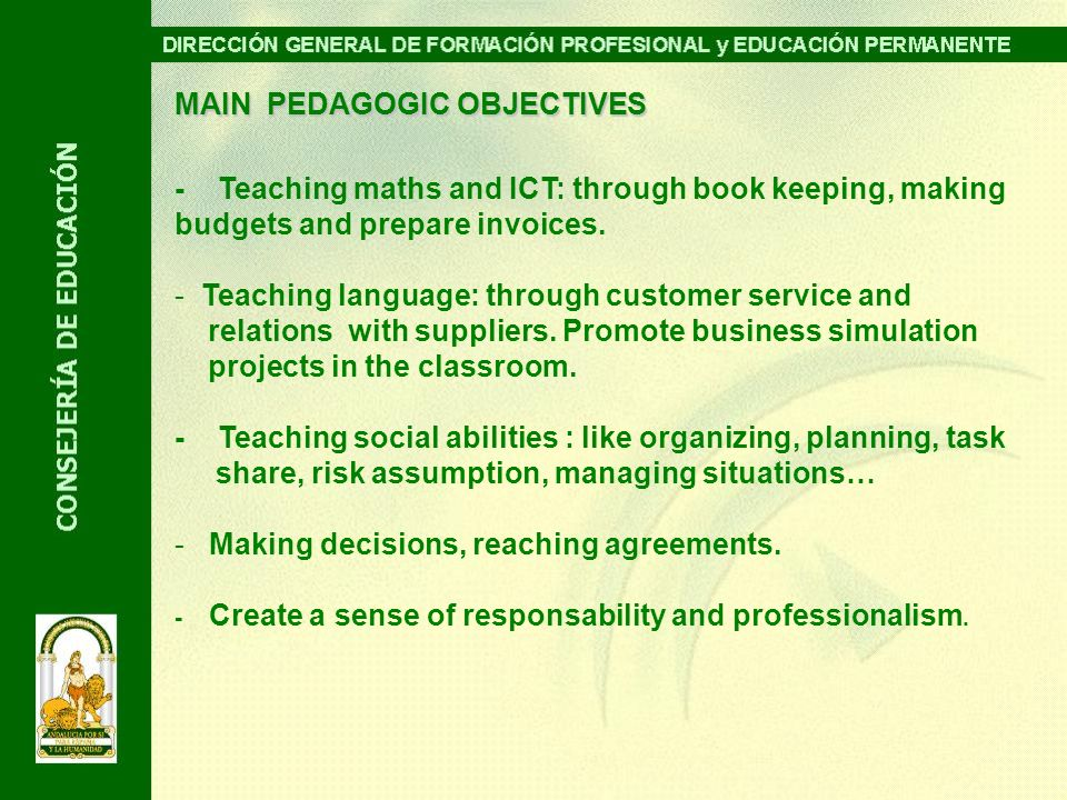MAIN PEDAGOGIC OBJECTIVES - Teaching maths and ICT: through book keeping, making budgets and prepare invoices. - Teaching language: through customer s