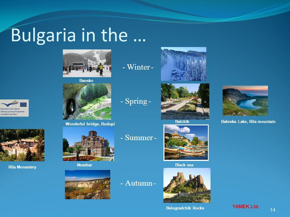 14 Bulgaria in the … YAMEK Ltd. - Winter - - Spring - - Autumn - - Summer - Rila Monastery Nesebar Balchik Belogradchik Rocks Bansko Babreka Lake, Ril