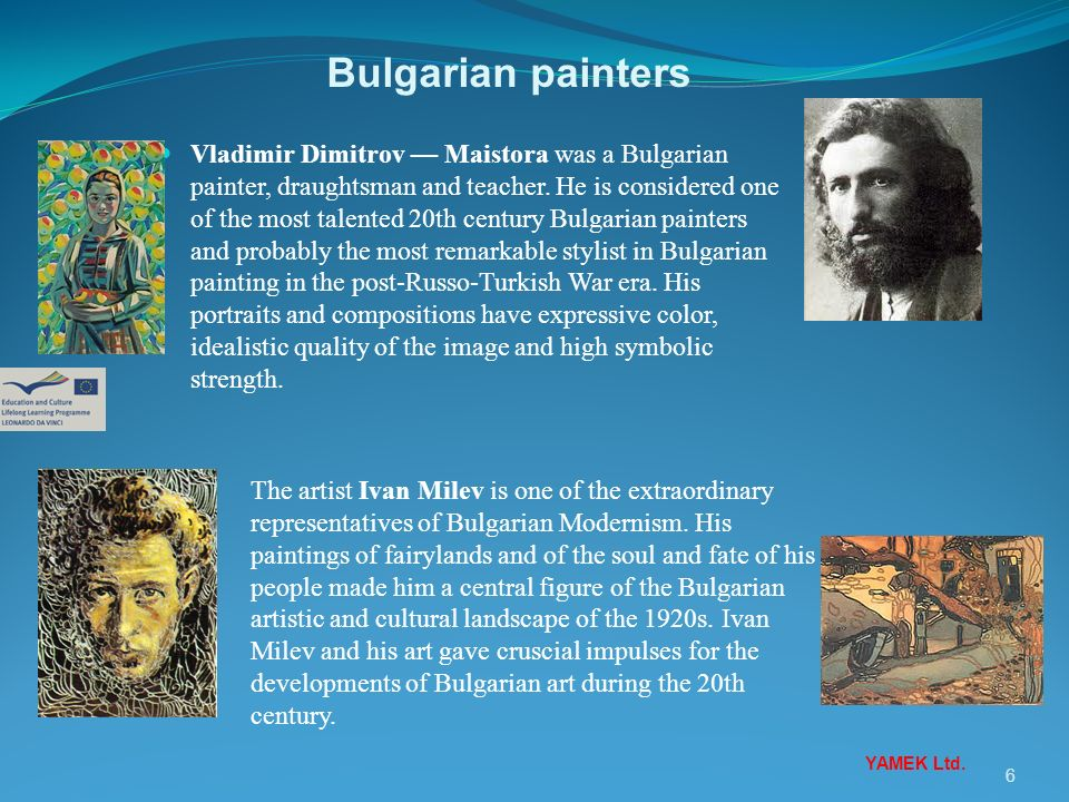 6 Vladimir Dimitrov Maistora was a Bulgarian painter, draughtsman and teacher. He is considered one of the most talented 20th century Bulgarian painte