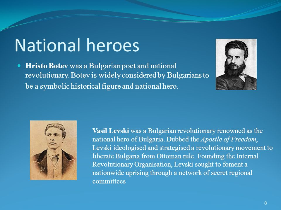 8 National heroes Hristo Botev was a Bulgarian poet and national revolutionary. Botev is widely considered by Bulgarians to be a symbolic historical f