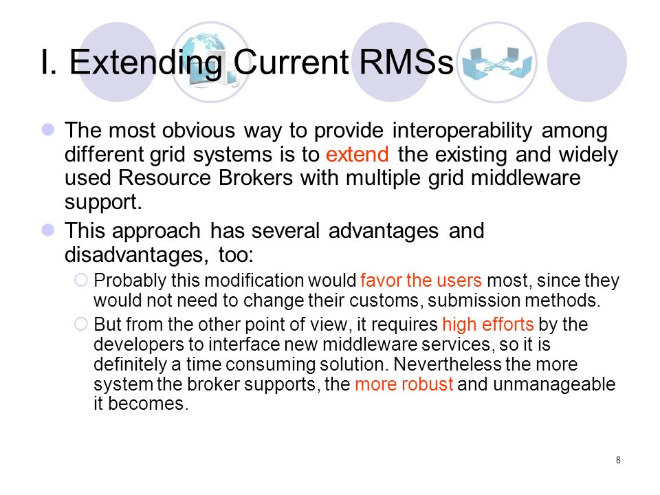 8 I. Extending Current RMSs The most obvious way to provide interoperability among different grid systems is to extend the existing and widely used Re