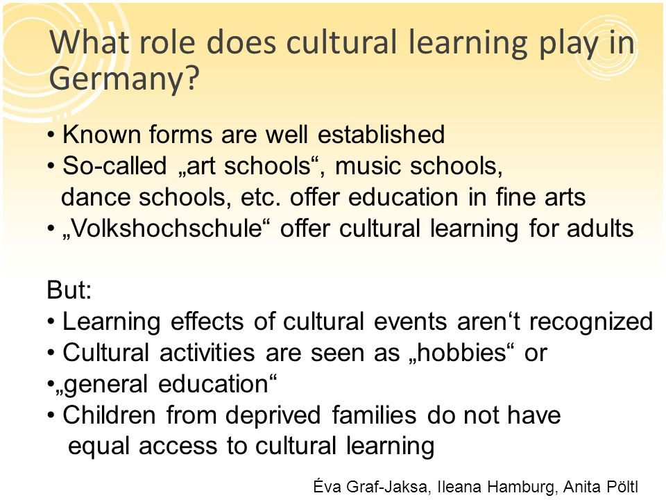 What role does cultural learning play in Germany? Known forms are well established So-called art schools, music schools, dance schools, etc. offer edu