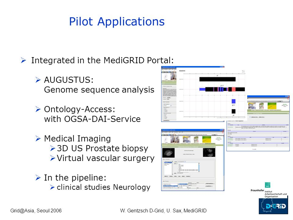 Grid@Asia, Seoul 2006W. Gentzsch D-Grid, U. Sax, MediGRID Integrated in the MediGRID Portal: AUGUSTUS: Genome sequence analysis Ontology-Access: with