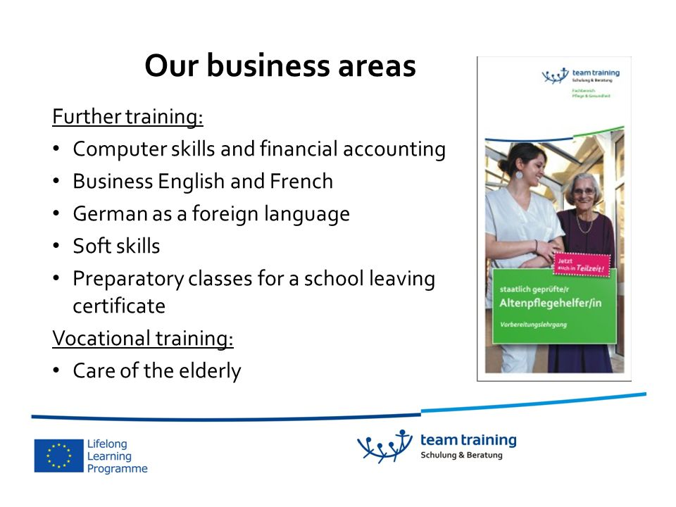 Further training: Computer skills and financial accounting Business English and French German as a foreign language Soft skills Preparatory classes fo
