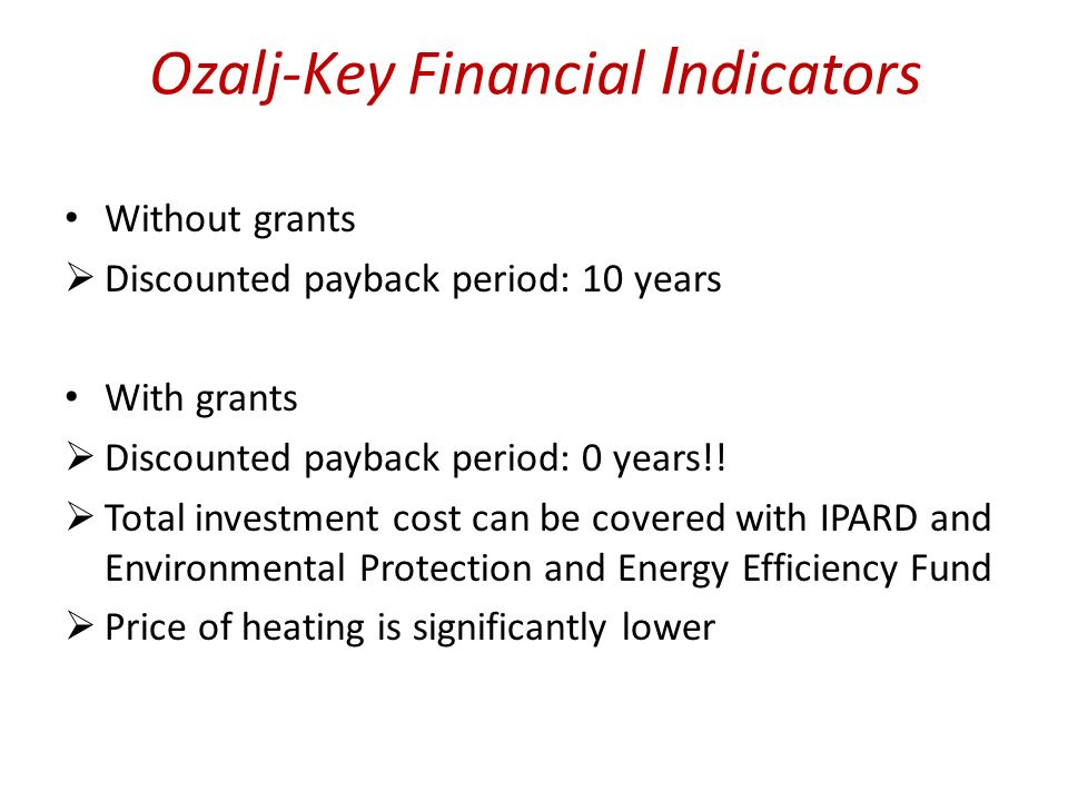 Ozalj-Key Financial I ndicators Without grants Discounted payback period: 10 years With grants Discounted payback period: 0 years!.