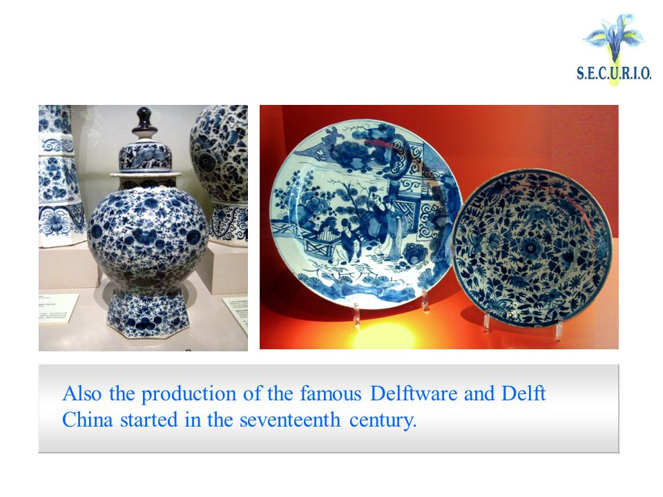Also the production of the famous Delftware and Delft China started in the seventeenth century.