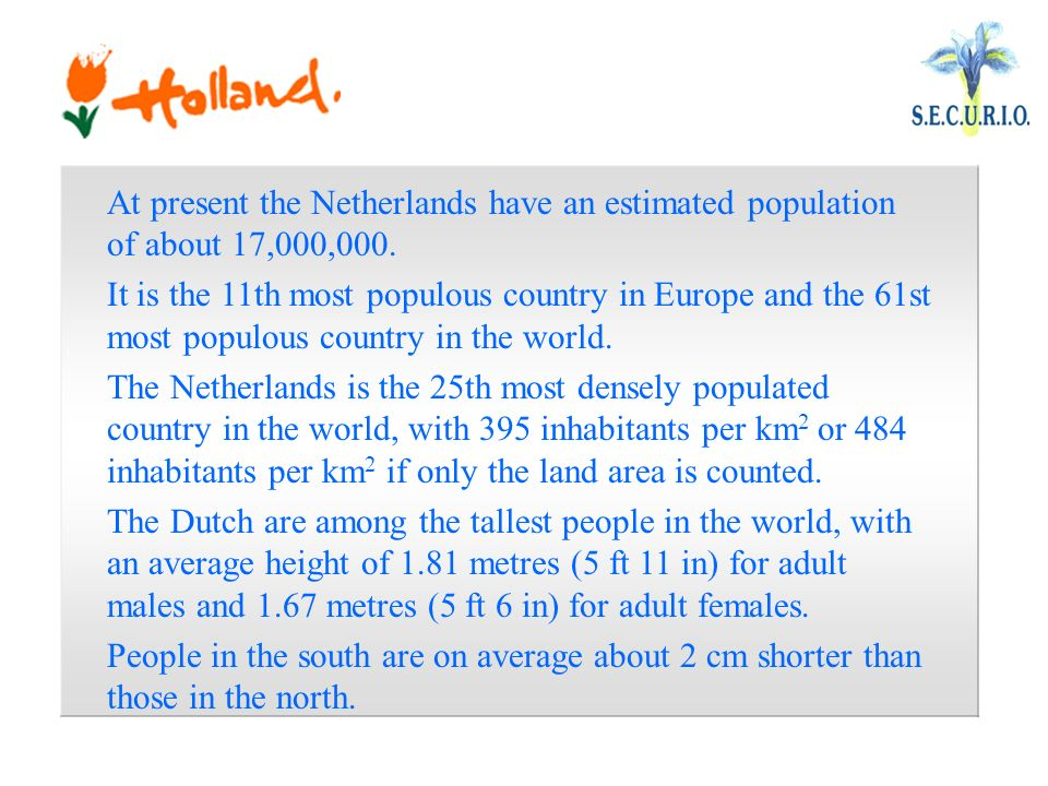 At present the Netherlands have an estimated population of about 17,000,000.