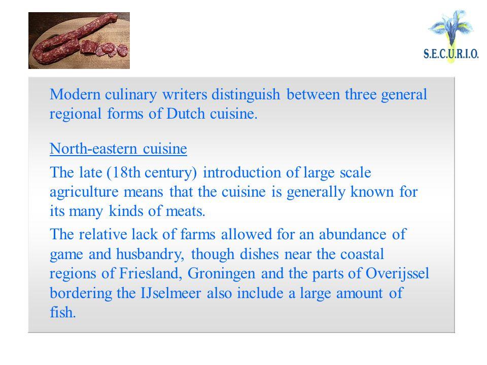 Modern culinary writers distinguish between three general regional forms of Dutch cuisine.