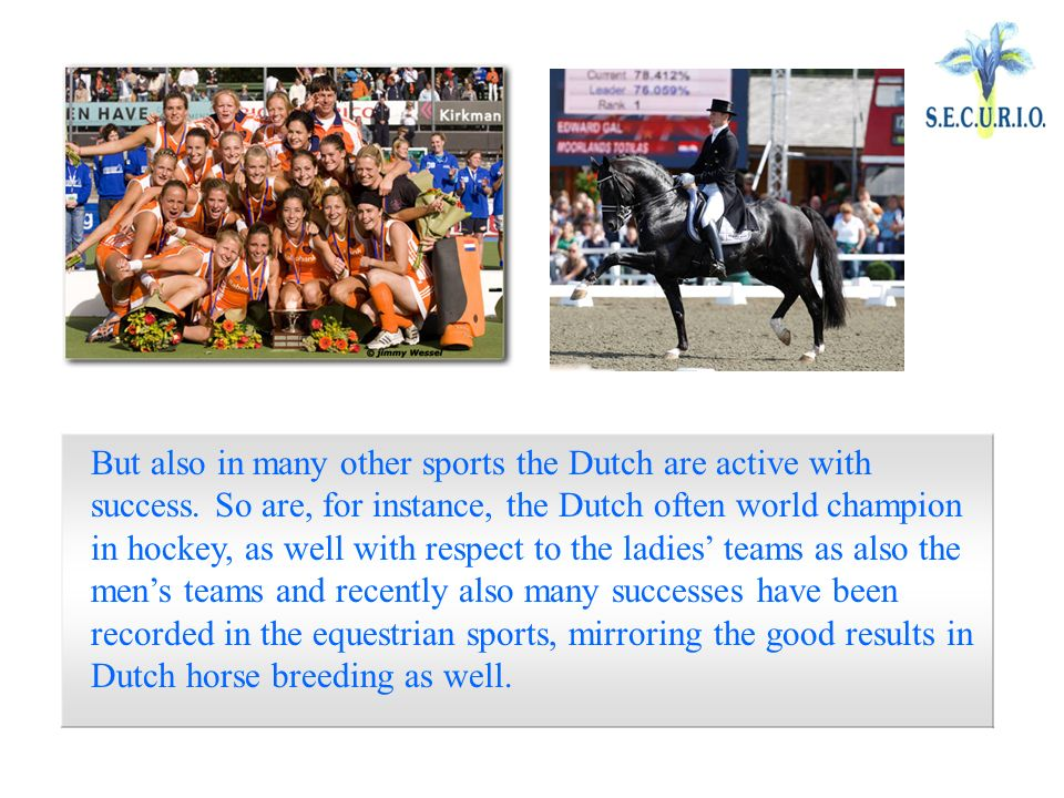 But also in many other sports the Dutch are active with success.