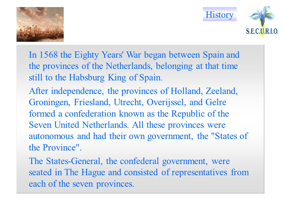 In 1568 the Eighty Years War began between Spain and the provinces of the Netherlands, belonging at that time still to the Habsburg King of Spain.
