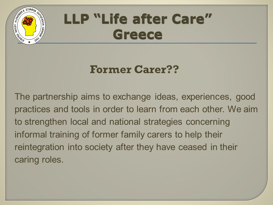 Former Carer?? The partnership aims to exchange ideas, experiences, good practices and tools in order to learn from each other. We aim to strengthen l