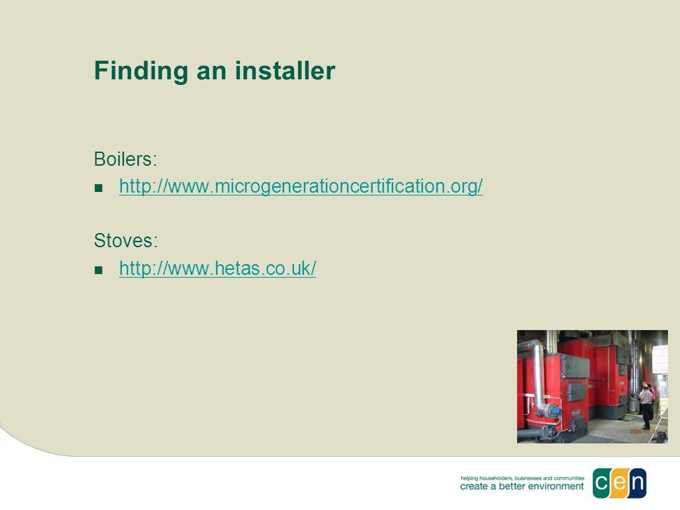 Finding an installer Boilers: http://www.microgenerationcertification.org/ Stoves: http://www.hetas.co.uk/