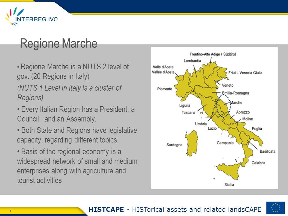 7 HISTCAPE - HISTorical assets and related landsCAPE Regione Marche Regione Marche is a NUTS 2 level of gov. (20 Regions in Italy) (NUTS 1 Level in It