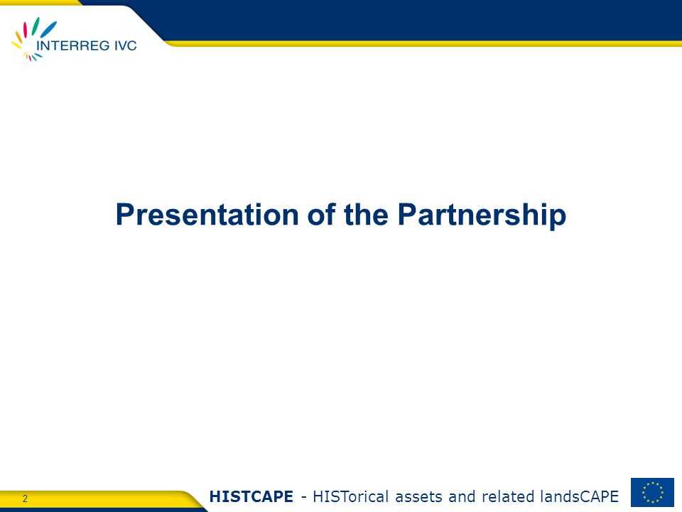 2 HISTCAPE - HISTorical assets and related landsCAPE Presentation of the Partnership