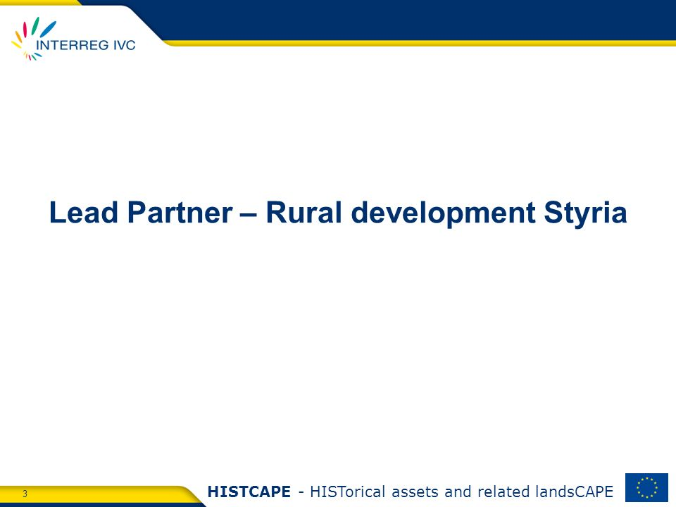 3 HISTCAPE - HISTorical assets and related landsCAPE Lead Partner – Rural development Styria