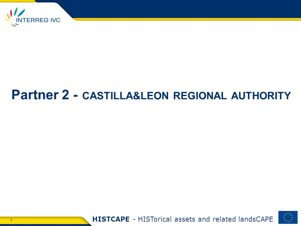 1 HISTCAPE - HISTorical assets and related landsCAPE Partner 2 - CASTILLA&LEON REGIONAL AUTHORITY
