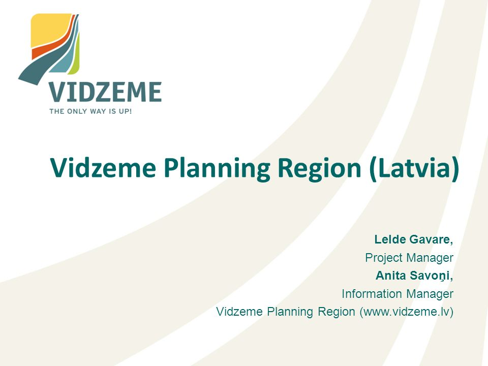 Lelde Gavare, Project Manager Anita Savoņi, Information Manager Vidzeme Planning Region (  Vidzeme Planning Region (Latvia)