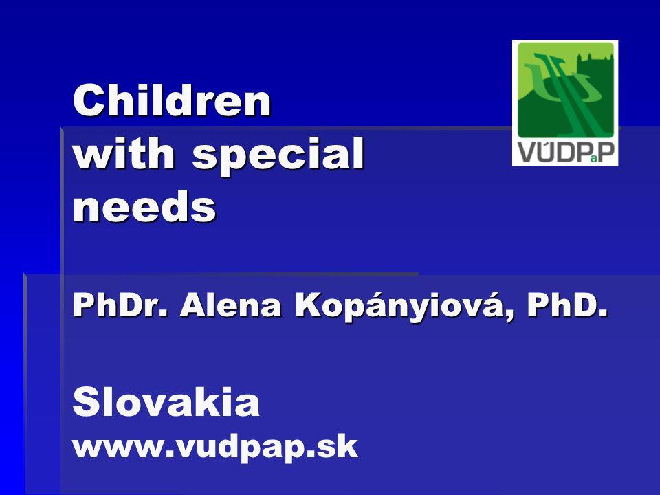 Children with special needs PhDr. Alena Kopányiová, PhD.