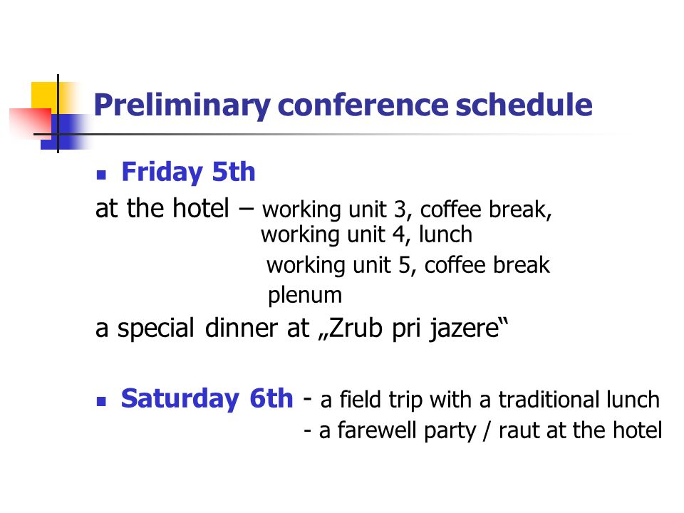 Thursday 4th GBZA – opening ceremony, coffee break, school tour, working unit 1 (the SK school system presentation, a lecture on special needs) lunch in a restaurant nearby - working unit 2 - coffee break/reception at the Town Hall Žilina – a sightseeing tour free evening (culture or shopping...) Preliminary conference schedule