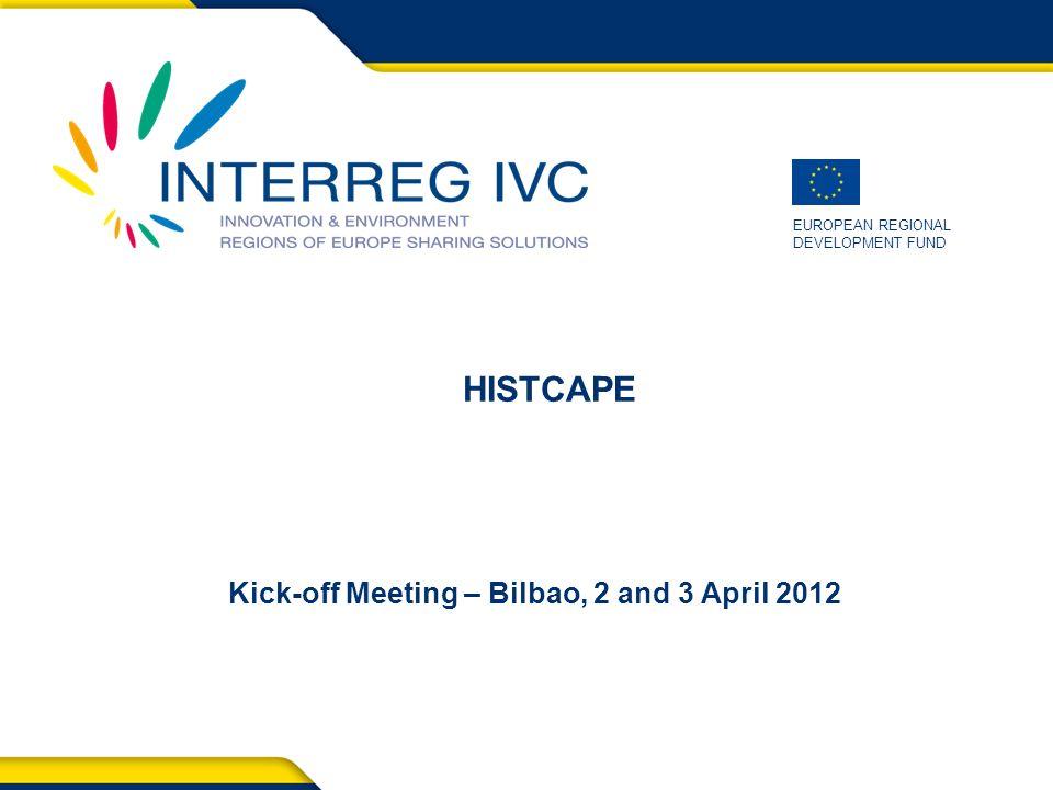 EUROPEAN REGIONAL DEVELOPMENT FUND Kick-off Meeting – Bilbao, 2 and 3 April 2012 HISTCAPE