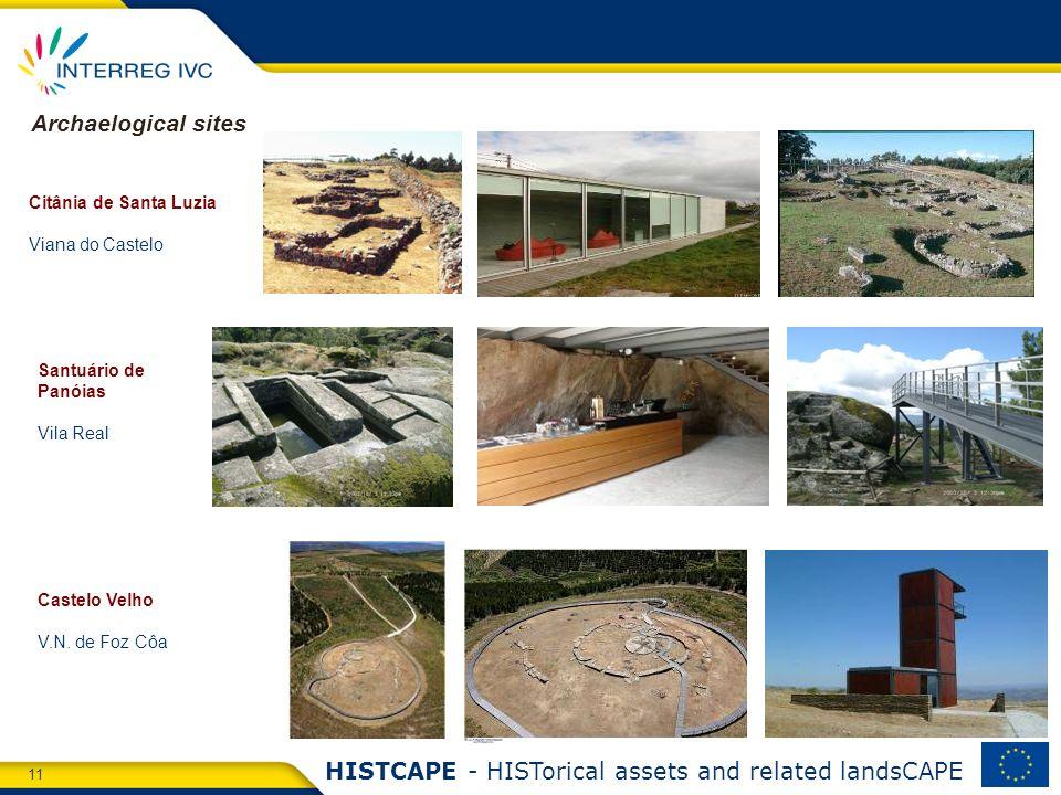 11 HISTCAPE - HISTorical assets and related landsCAPE Citânia de Santa Luzia Viana do Castelo Santuário de Panóias Vila Real Castelo Velho V.N.