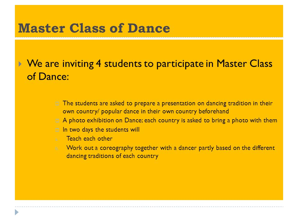 Master Class of Dance We are inviting 4 students to participate in Master Class of Dance: The students are asked to prepare a presentation on dancing