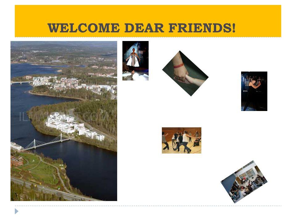 WELCOME DEAR FRIENDS!
