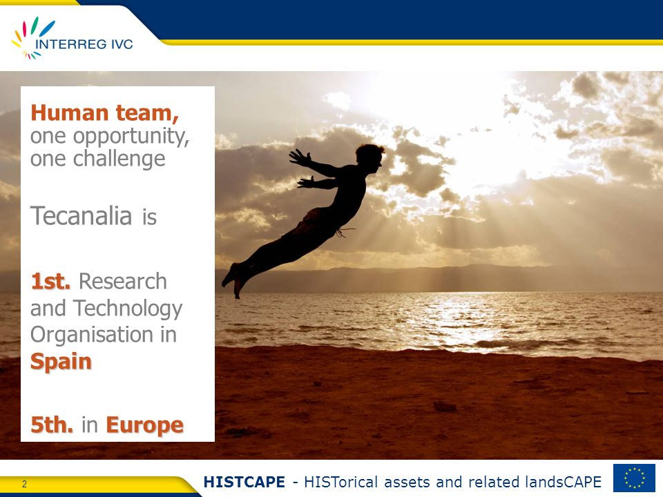 2 HISTCAPE - HISTorical assets and related landsCAPE Human team, one opportunity, one challenge Tecanalia is 1st. Spain 1st. Research and Technology O