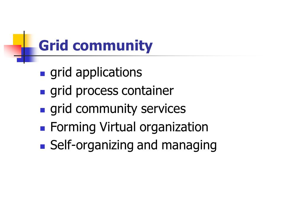 Grid community grid applications grid process container grid community services Forming Virtual organization Self-organizing and managing