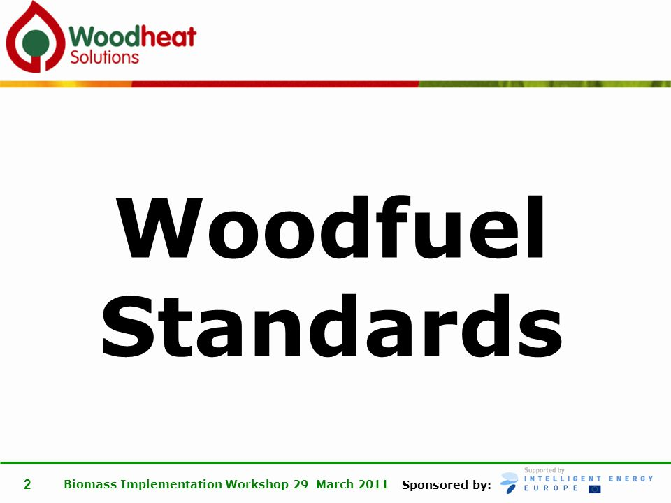 Sponsored by: Biomass Implementation Workshop 29 March 2011 2 Woodfuel Standards