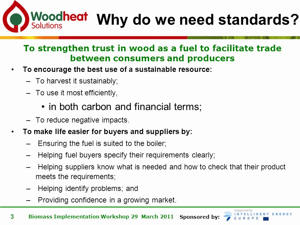 Sponsored by: Biomass Implementation Workshop 29 March 2011 3 Why do we need standards.