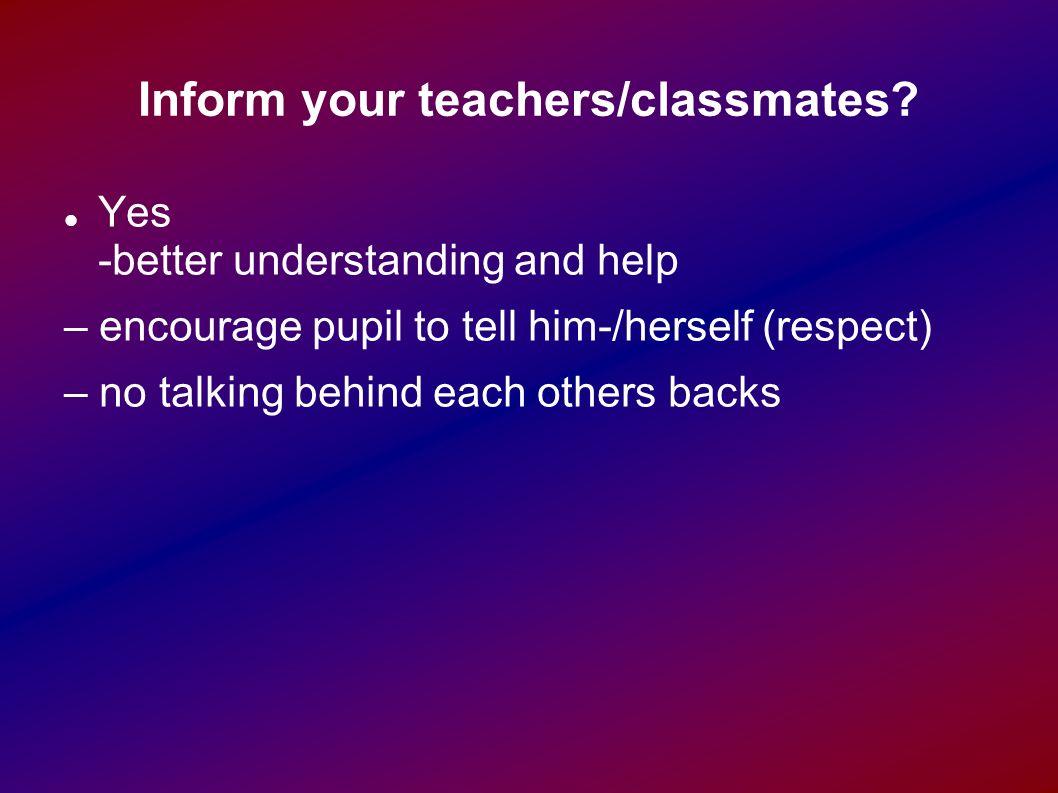 Inform your teachers/classmates.