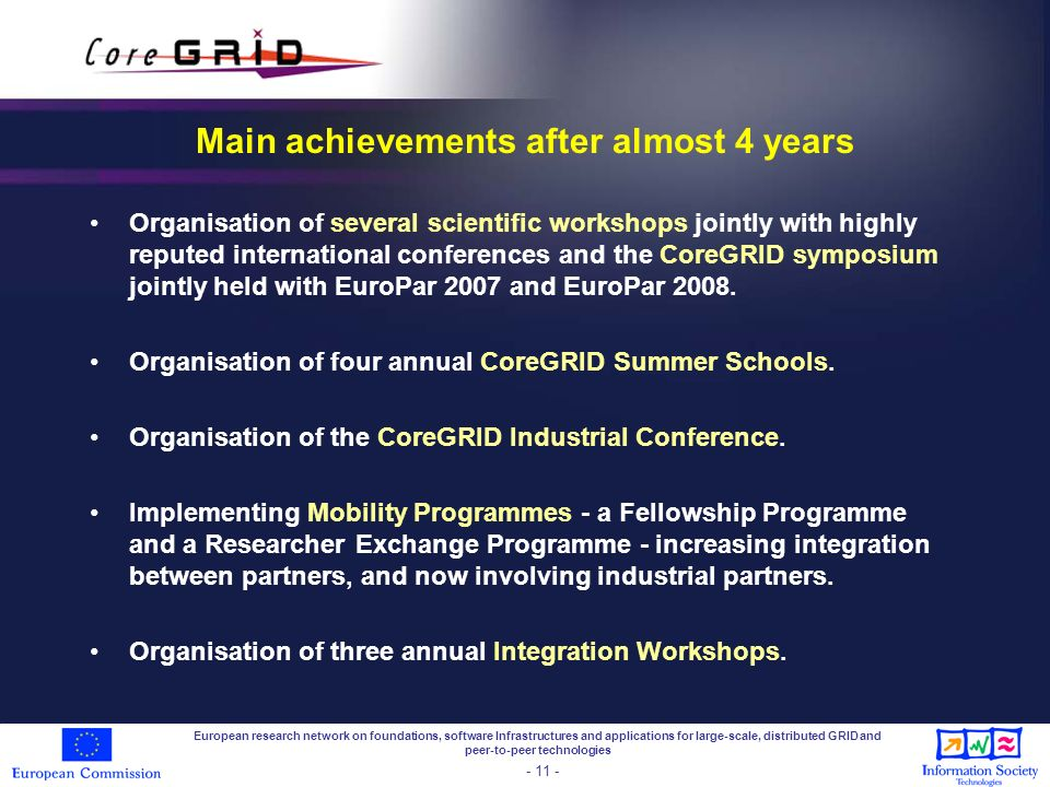 Main achievements after almost 4 years Organisation of several scientific workshops jointly with highly reputed international conferences and the CoreGRID symposium jointly held with EuroPar 2007 and EuroPar 2008.