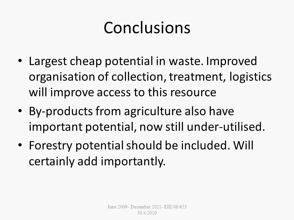 June December EIE/08/653 30/4/2010 Conclusions Largest cheap potential in waste.