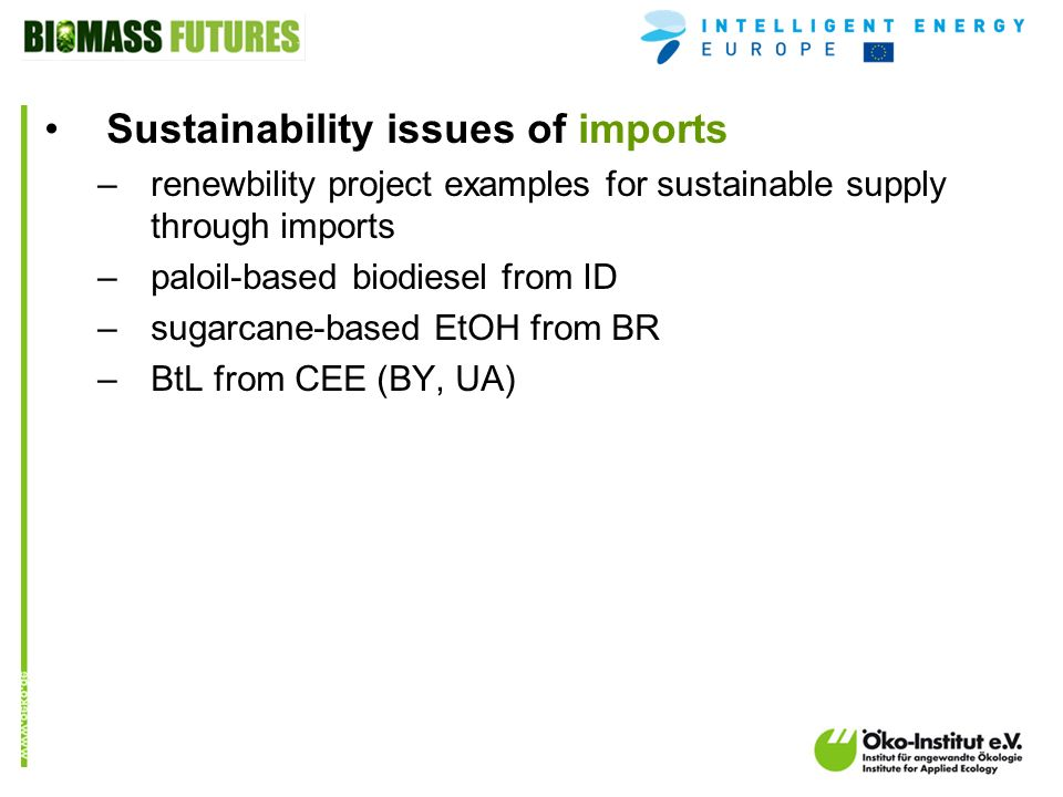 o.de Sustainability issues of imports –renewbility project examples for sustainable supply through imports –paloil-based biodiesel from ID –sugarcane-based EtOH from BR –BtL from CEE (BY, UA)