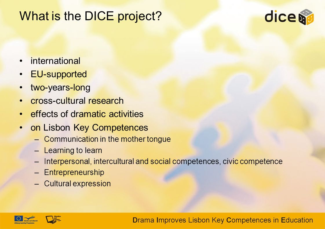 What is the DICE project? international EU-supported two-years-long cross-cultural research effects of dramatic activities on Lisbon Key Competences –