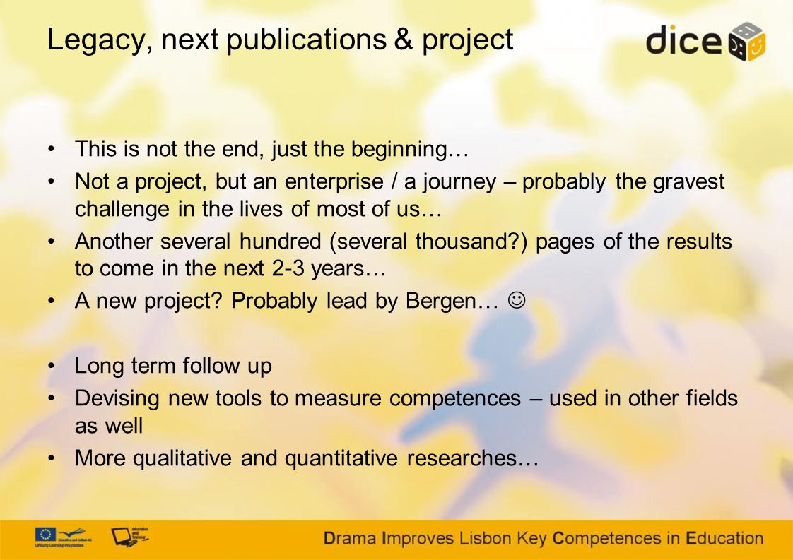 Legacy, next publications & project This is not the end, just the beginning… Not a project, but an enterprise / a journey – probably the gravest chall