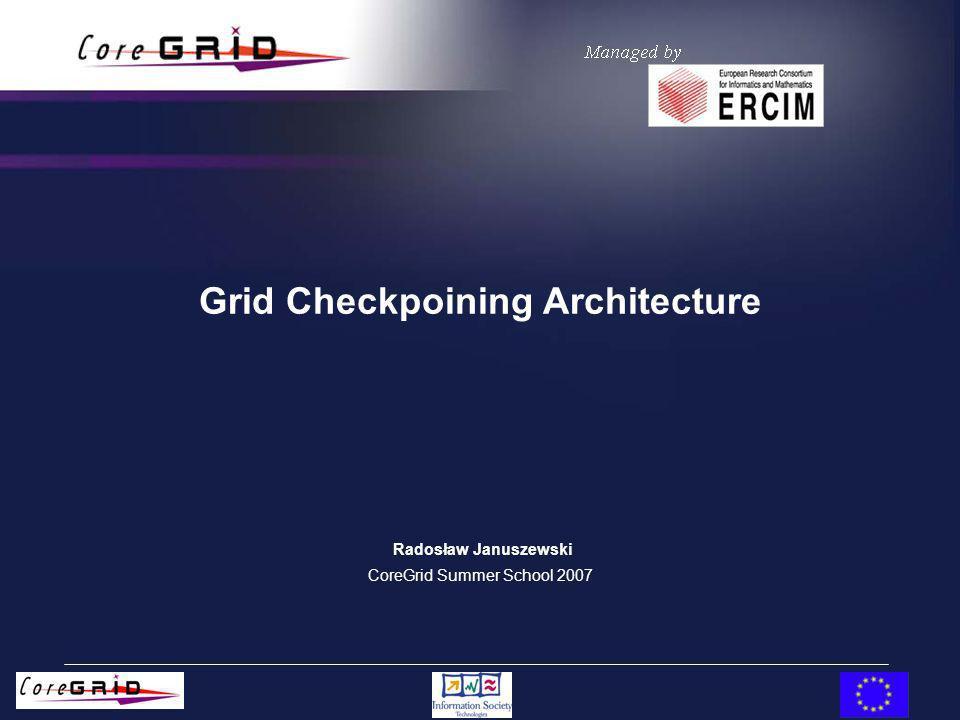 Grid Checkpoining Architecture Radosław Januszewski CoreGrid Summer School 2007