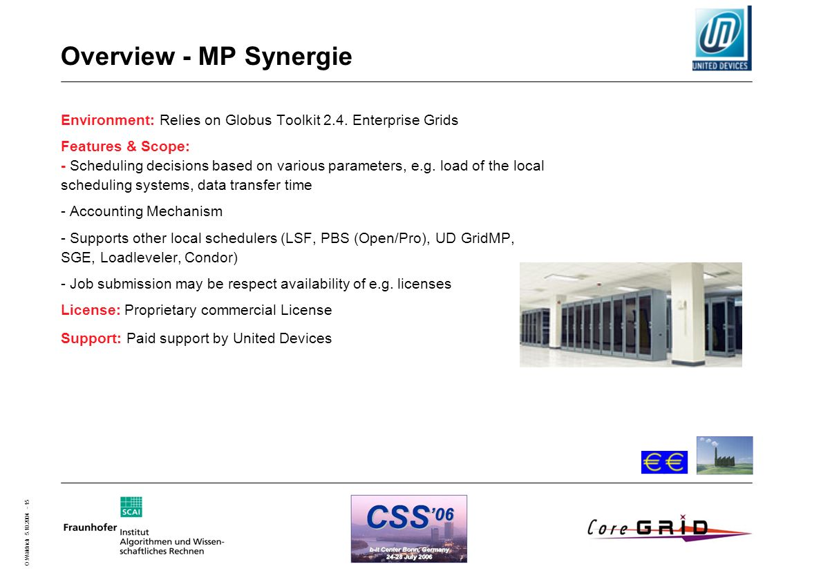 O.Wäldrich 5.10.2004 - 15 Overview - MP Synergie Environment: Relies on Globus Toolkit 2.4. Enterprise Grids Features & Scope: - Scheduling decisions