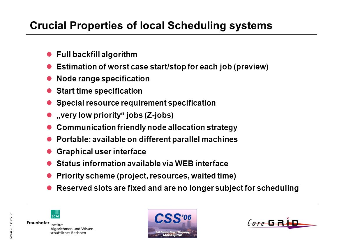 O.Wäldrich 5.10.2004 - 7 Full backfill algorithm Estimation of worst case start/stop for each job (preview) Node range specification Start time specif
