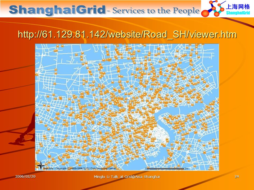 2006/02/20 Minglu Li Talk at Grid@Aisa Shanghai 24 http://61.129.81.142/website/Road_SH/viewer.htm