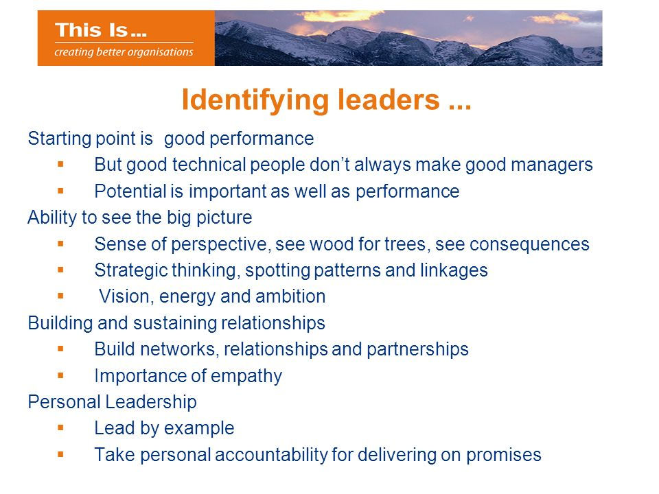 Identifying leaders... Starting point is good performance But good technical people dont always make good managers Potential is important as well as p