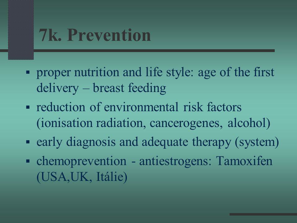7k. Prevention proper nutrition and life style: age of the first delivery – breast feeding reduction of environmental risk factors (ionisation radiati