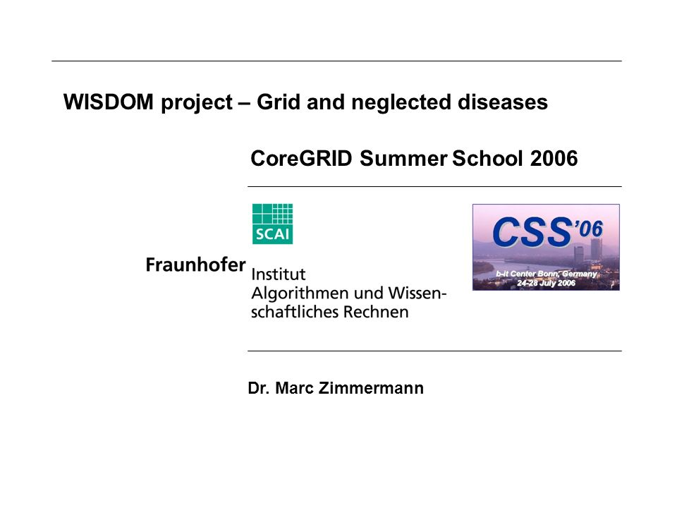 WISDOM project – Grid and neglected diseases CoreGRID Summer School 2006 Dr. Marc Zimmermann