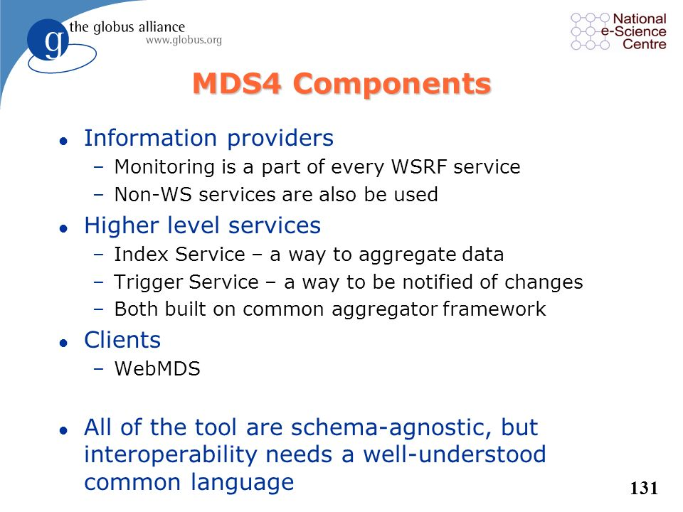 130 Standard Schemas (GLUE schema, eg) Information Users : Schedulers, Portals, Warning Systems, etc. Cluster monitors (Ganglia, Hawkeye, Clumon, and