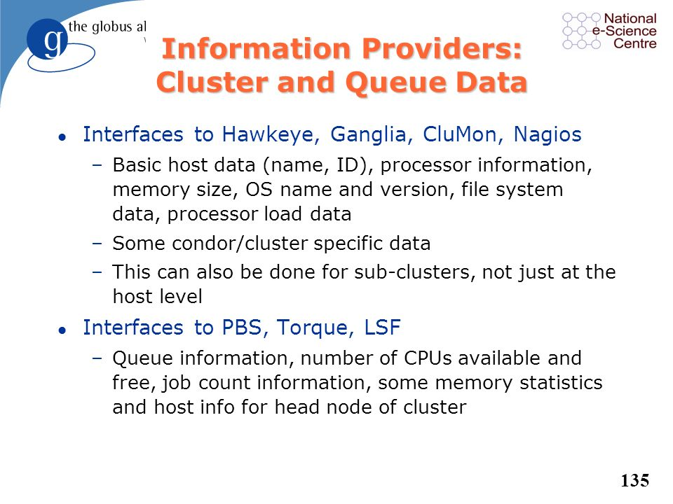 134 Information Providers: GT4 Services l Reliable File Transfer Service (RFT) –Service status data, number of active transfers, transfer status, info