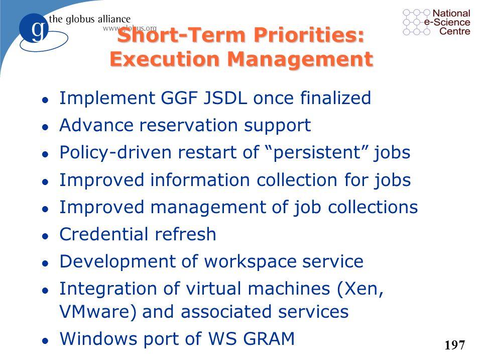 196 Short-Term Priorities: Data Management l Space & bandwidth management in GridFTP l Concurrency in globus-url-copy l Priorities in RFT l Data repli